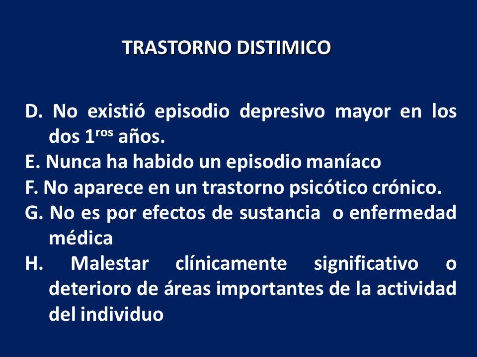 D. No existió episodio depresivo mayor en los dos 1 ros años. E. Nunca ha habido un episodio maníaco F. No aparece en un trastorno psicótico crónico.