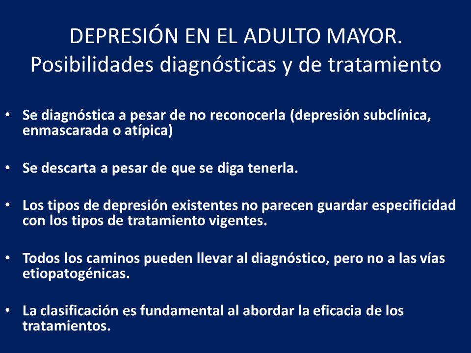 DEPRESIÓN EN EL ADULTO MAYOR. Posibilidades diagnósticas y de tratamiento Se diagnóstica a pesar de no reconocerla (depresión subclínica, enmascarada