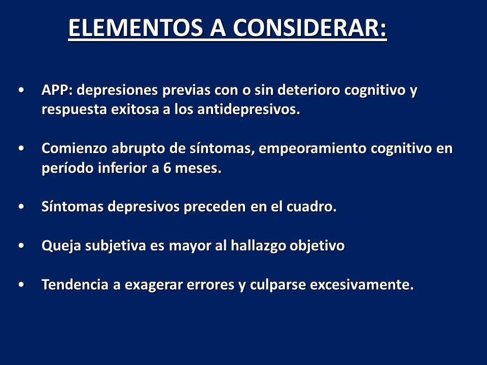 ELEMENTOS A CONSIDERAR: APP: depresiones previas con o sin deterioro cognitivo y respuesta exitosa a los antidepresivos.APP: depresiones previas con o