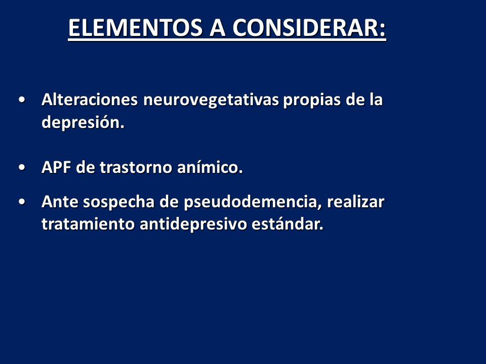 ELEMENTOS A CONSIDERAR: Alteraciones neurovegetativas propias de la depresión.Alteraciones neurovegetativas propias de la depresión. APF de trastorno