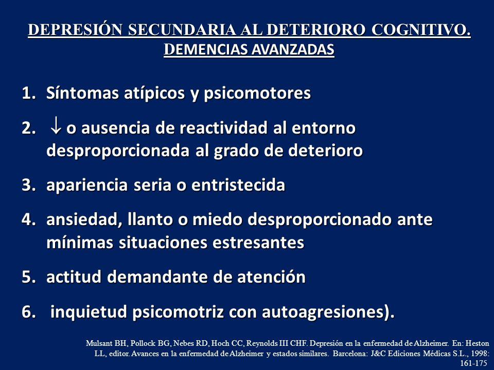 1.Síntomas atípicos y psicomotores 2. o ausencia de reactividad al entorno desproporcionada al grado de deterioro 3.apariencia seria o entristecida 4.