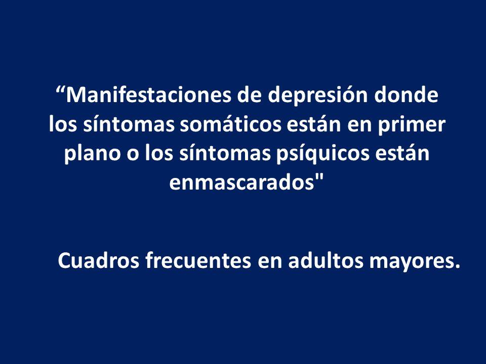 Cuadros frecuentes en adultos mayores. Manifestaciones de depresión donde los síntomas somáticos están en primer plano o los síntomas psíquicos están