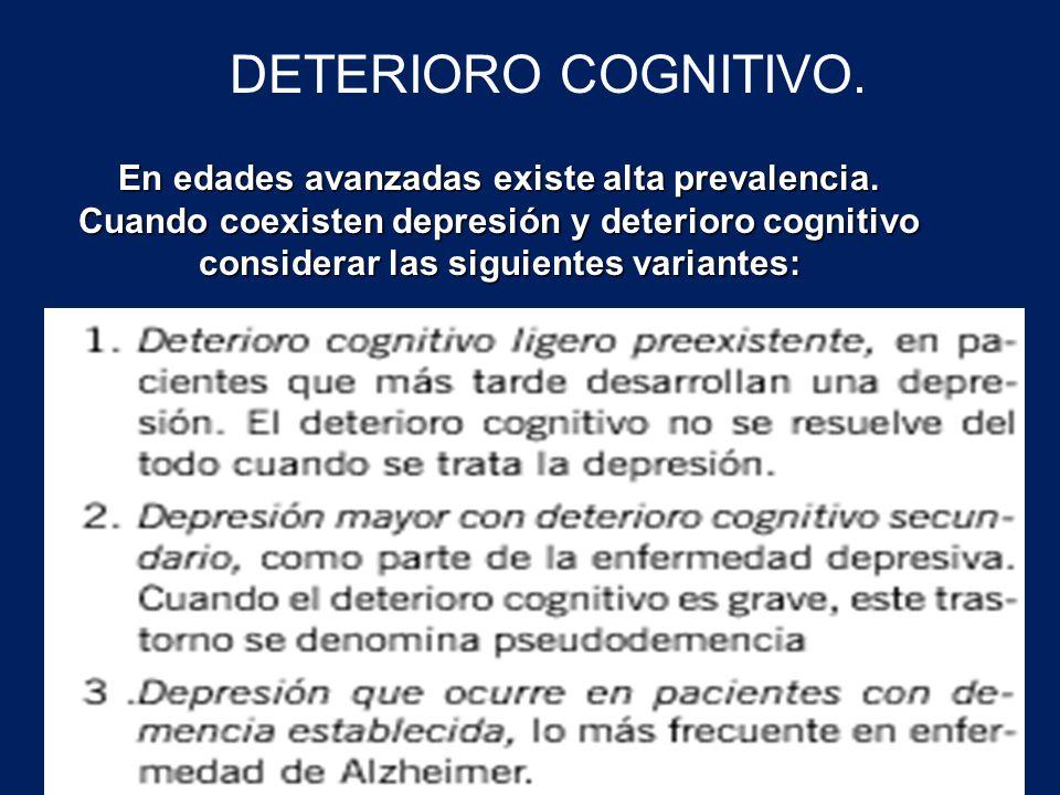 En edades avanzadas existe alta prevalencia. Cuando coexisten depresión y deterioro cognitivo considerar las siguientes variantes: DETERIORO COGNITIVO