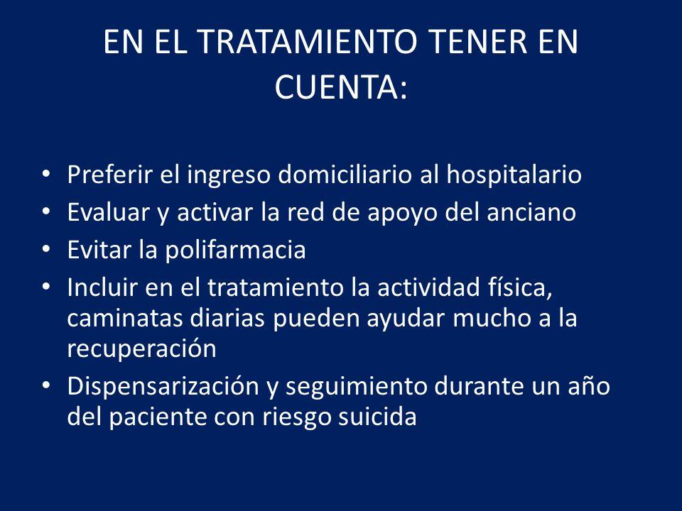 EN EL TRATAMIENTO TENER EN CUENTA: Preferir el ingreso domiciliario al hospitalario Evaluar y activar la red de apoyo del anciano Evitar la polifarmac