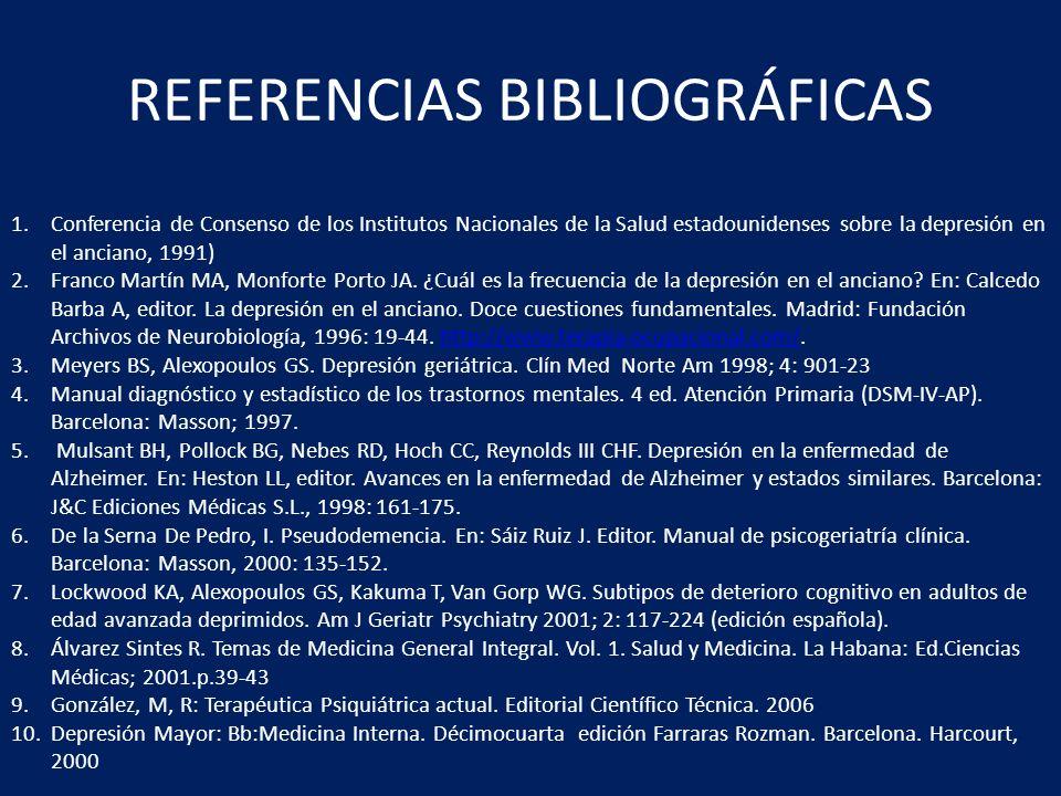 REFERENCIAS BIBLIOGRÁFICAS 1.Conferencia de Consenso de los Institutos Nacionales de la Salud estadounidenses sobre la depresión en el anciano, 1991)