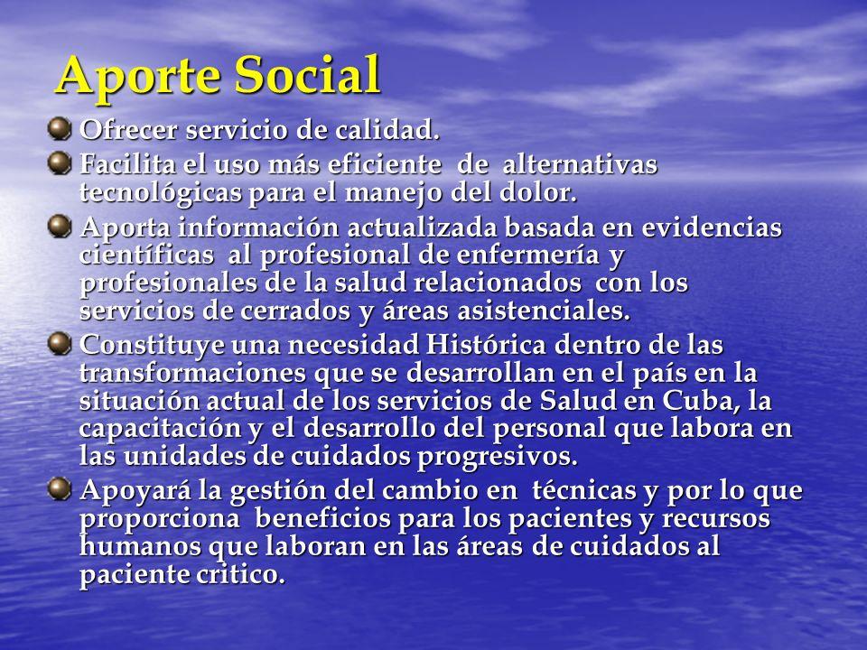 Aporte Social Ofrecer servicio de calidad. Facilita el uso más eficiente de alternativas tecnológicas para el manejo del dolor. Aporta información act