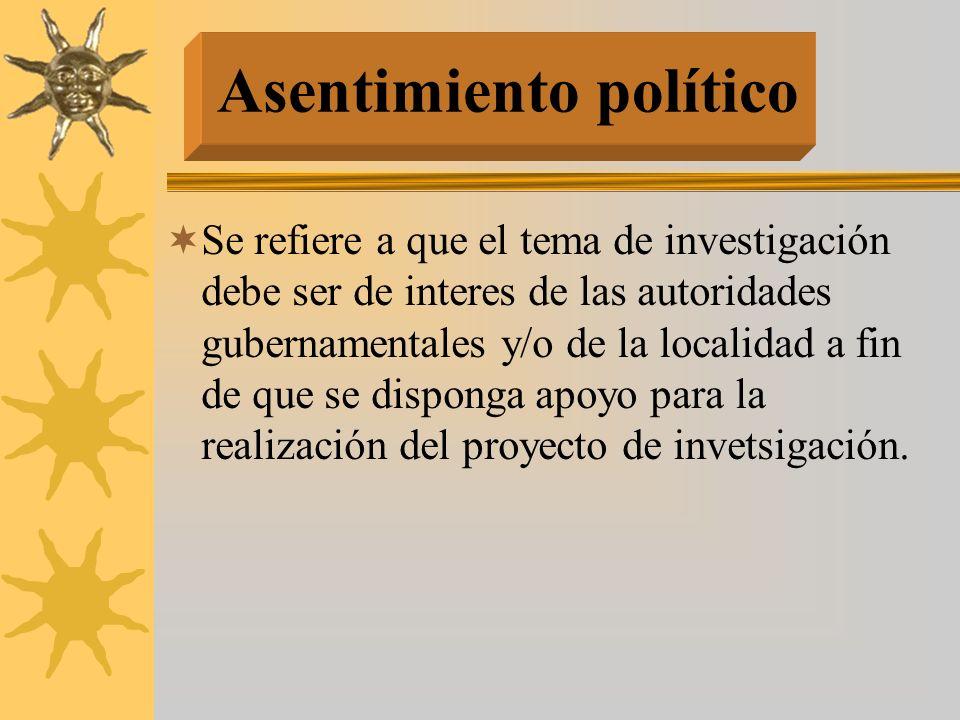 Se refiere a que el tema de investigación debe ser de interes de las autoridades gubernamentales y/o de la localidad a fin de que se disponga apoyo pa