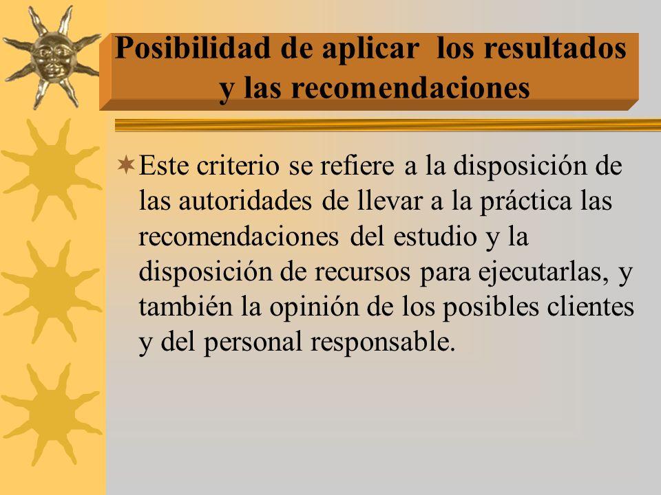 Este criterio se refiere a la disposición de las autoridades de llevar a la práctica las recomendaciones del estudio y la disposición de recursos para