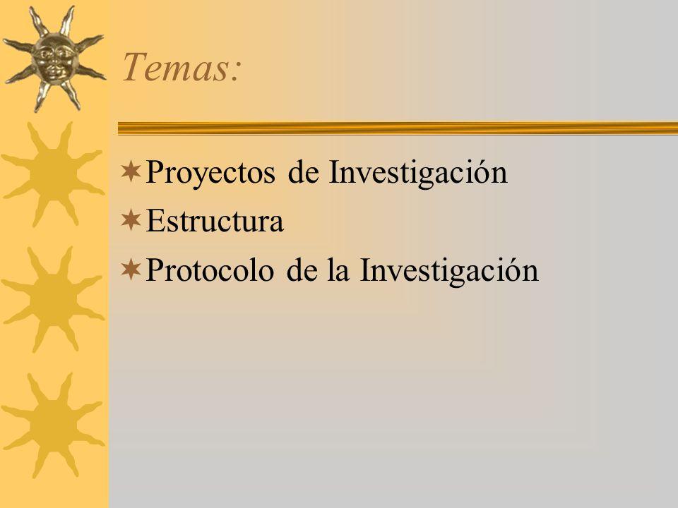 Temas: Proyectos de Investigación Estructura Protocolo de la Investigación