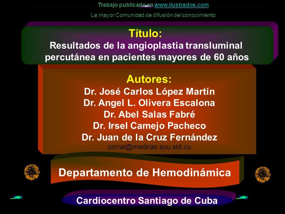 Título: Resultados de la angioplastia transluminal percutánea en pacientes mayores de 60 años Autores: Dr.