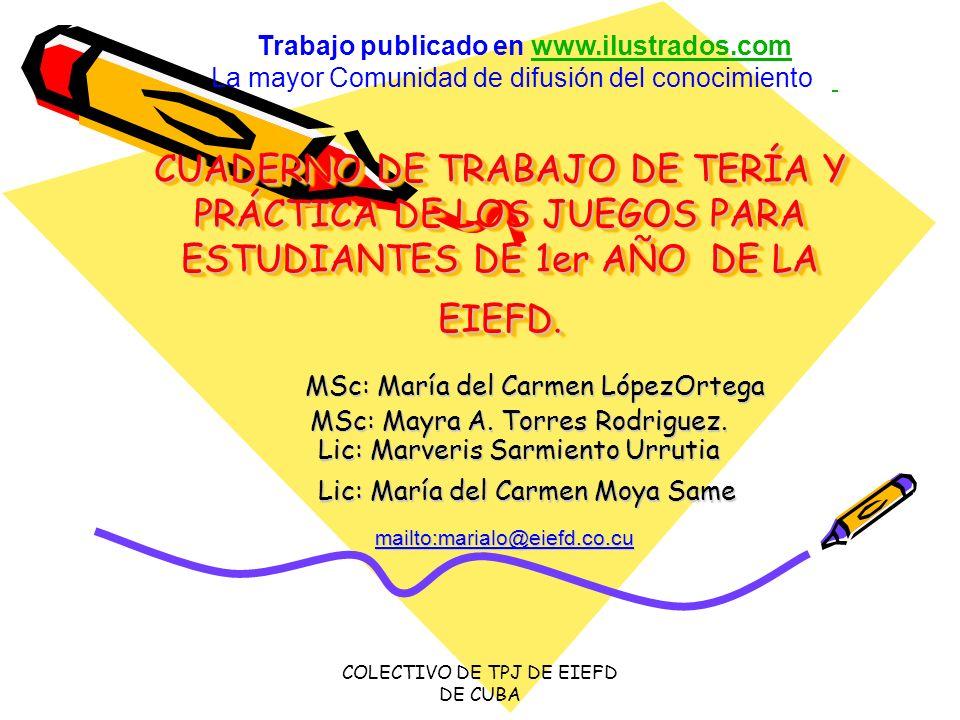 COLECTIVO DE TPJ DE EIEFD DE CUBA CUADERNO DE TRABAJO DE TERÍA Y PRÁCTICA DE LOS JUEGOS PARA ESTUDIANTES DE 1er AÑO DE LA EIEFD. MSc: María del Carmen