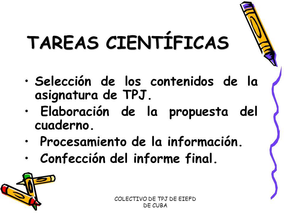 COLECTIVO DE TPJ DE EIEFD DE CUBA TAREAS CIENTÍFICAS Selección de los contenidos de la asignatura de TPJ. Elaboración de la propuesta del cuaderno. Pr
