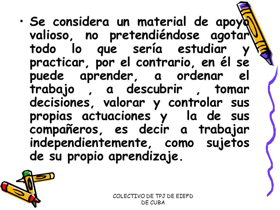 COLECTIVO DE TPJ DE EIEFD DE CUBA Se considera un material de apoyo valioso, no pretendiéndose agotar todo lo que sería estudiar y practicar, por el c