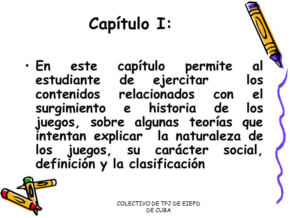 COLECTIVO DE TPJ DE EIEFD DE CUBA Capítulo I: En este capítulo permite al estudiante de ejercitar los contenidos relacionados con el surgimiento e his