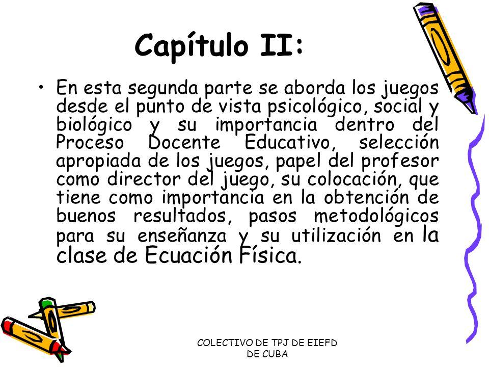 COLECTIVO DE TPJ DE EIEFD DE CUBA Capítulo II: En esta segunda parte se aborda los juegos desde el punto de vista psicológico, social y biológico y su
