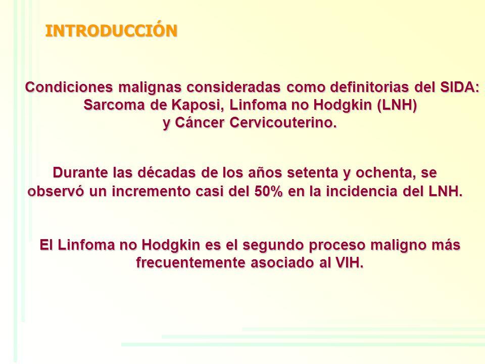 Condiciones malignas consideradas como definitorias del SIDA: Sarcoma de Kaposi, Linfoma no Hodgkin (LNH) y Cáncer Cervicouterino. Durante las décadas