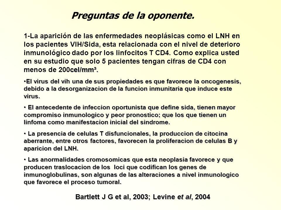 Preguntas de la oponente. cel/mm³. 1-La aparición de las enfermedades neoplásicas como el LNH en los pacientes VIH/Sida, esta relacionada con el nivel