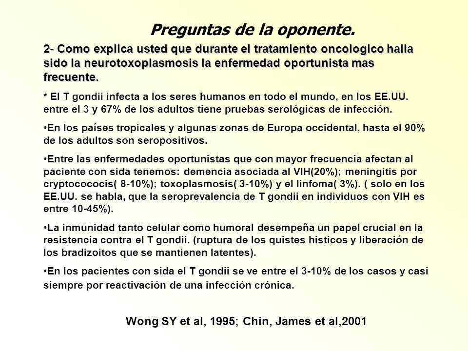 2- Como explica usted que durante el tratamiento oncologico halla sido la neurotoxoplasmosis la enfermedad oportunista mas frecuente. * El T gondii in