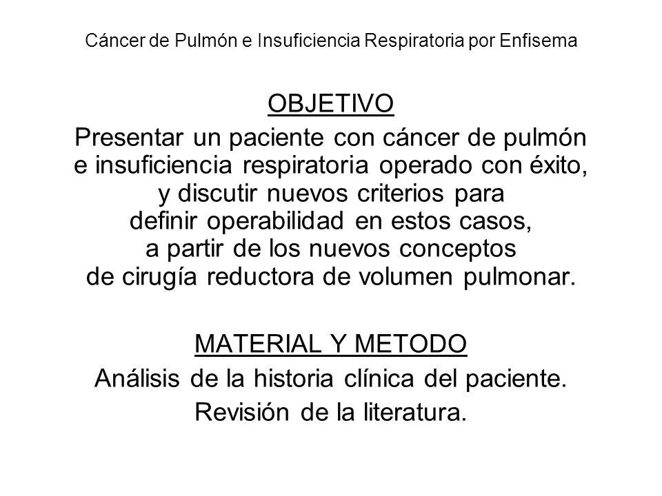 Cáncer de Pulmón e Insuficiencia Respiratoria por Enfisema OBJETIVO Presentar un paciente con cáncer de pulmón e insuficiencia respiratoria operado co