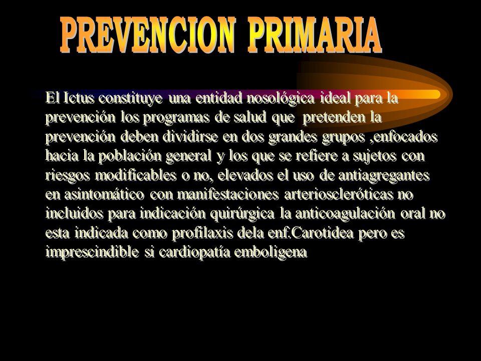 El Ictus constituye una entidad nosológica ideal para la prevención los programas de salud que pretenden la prevención deben dividirse en dos grandes