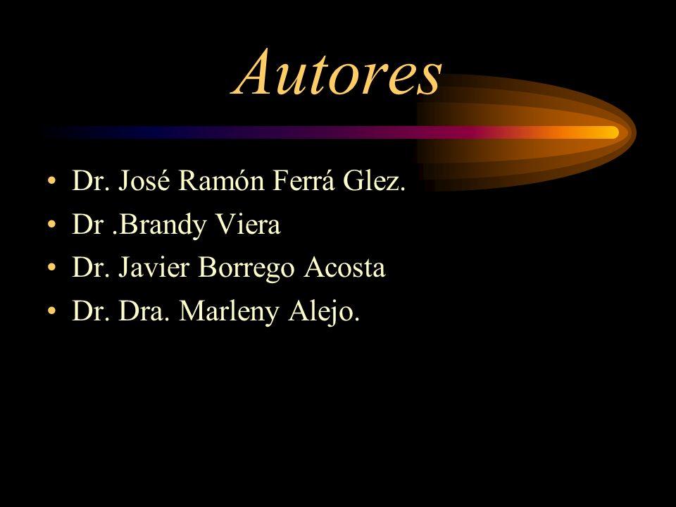Autores Dr. José Ramón Ferrá Glez. Dr.Brandy Viera Dr. Javier Borrego Acosta Dr. Dra. Marleny Alejo.