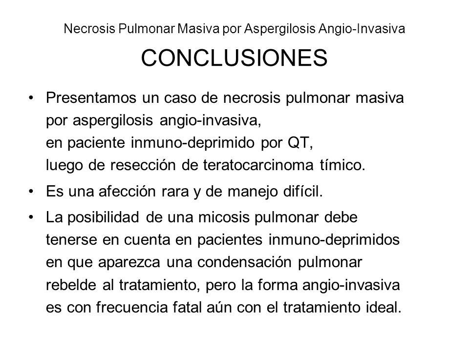 Necrosis Pulmonar Masiva por Aspergilosis Angio-Invasiva CONCLUSIONES Presentamos un caso de necrosis pulmonar masiva por aspergilosis angio-invasiva,