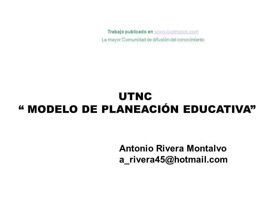 UTNC MODELO DE PLANEACIÓN EDUCATIVA Trabajo publicado en www.ilustrados.comwww.ilustrados.com La mayor Comunidad de difusión del conocimiento Antonio