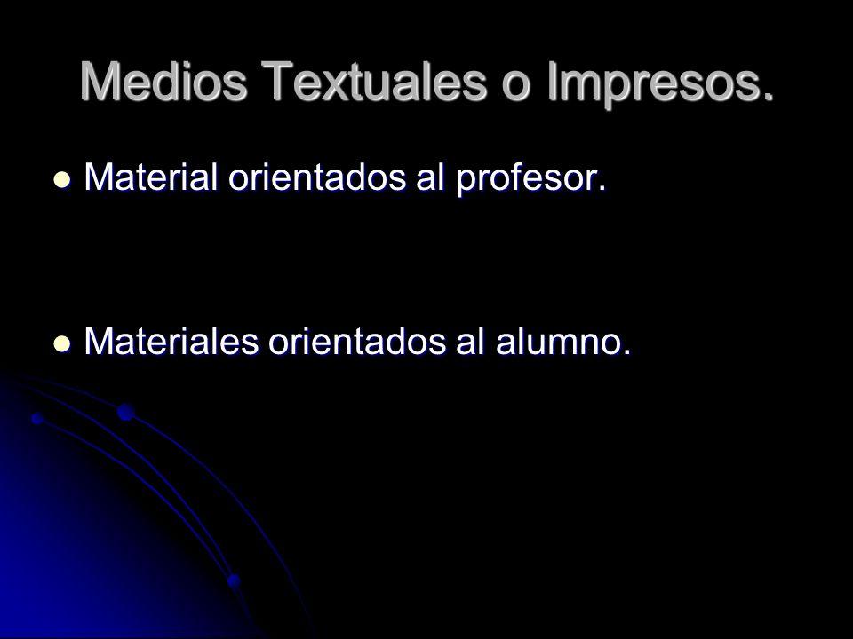 Medios Textuales o Impresos. Material orientados al profesor. Material orientados al profesor. Materiales orientados al alumno. Materiales orientados