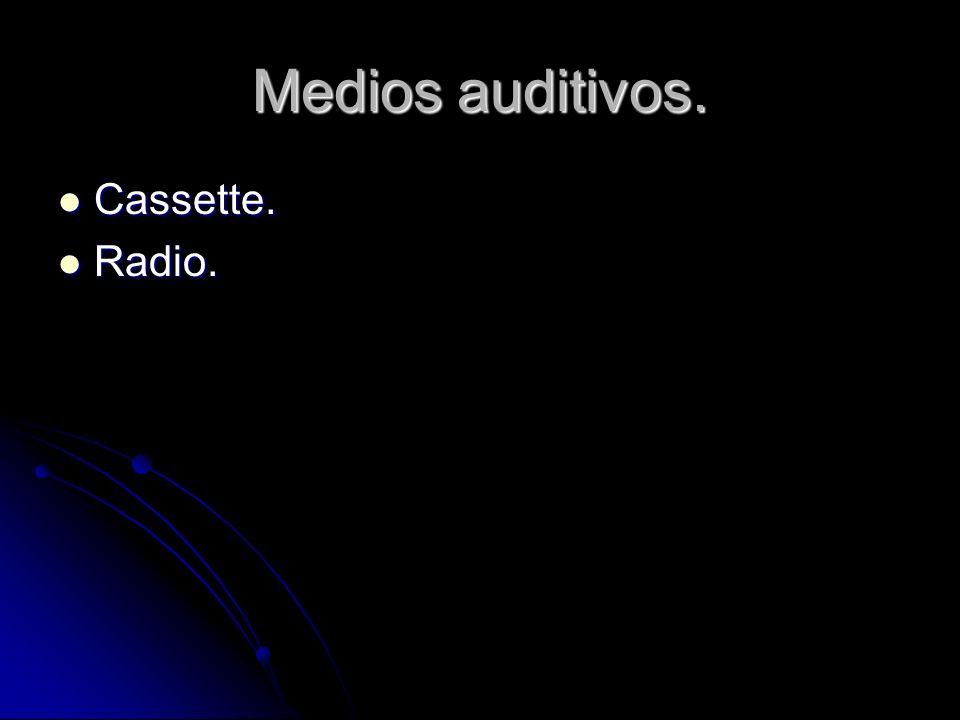 Medios auditivos. Cassette. Cassette. Radio. Radio.