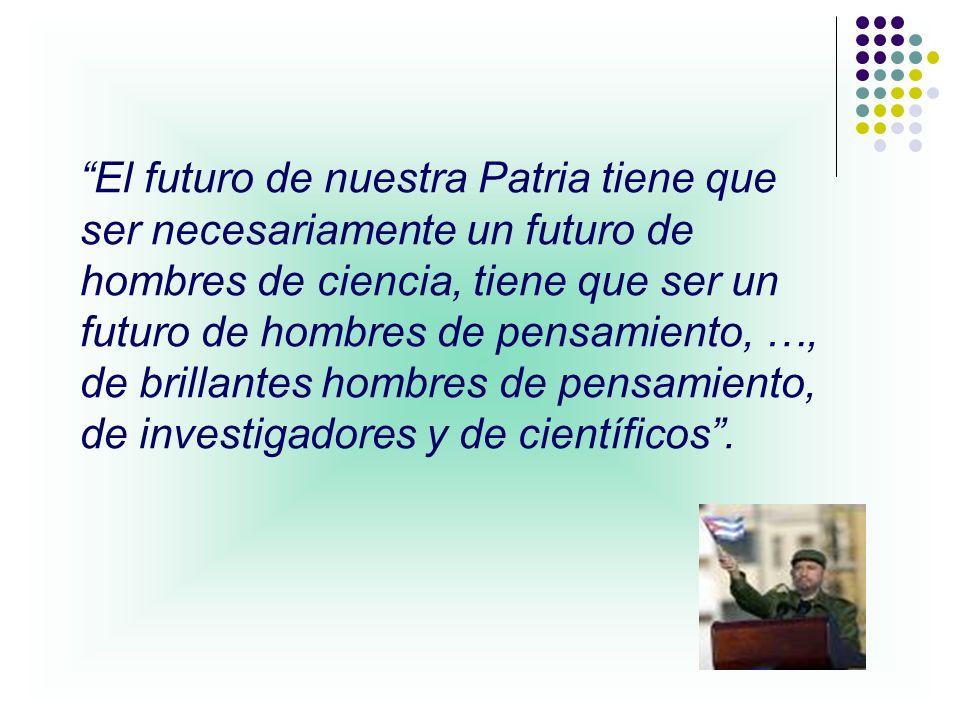 El futuro de nuestra Patria tiene que ser necesariamente un futuro de hombres de ciencia, tiene que ser un futuro de hombres de pensamiento, …, de bri