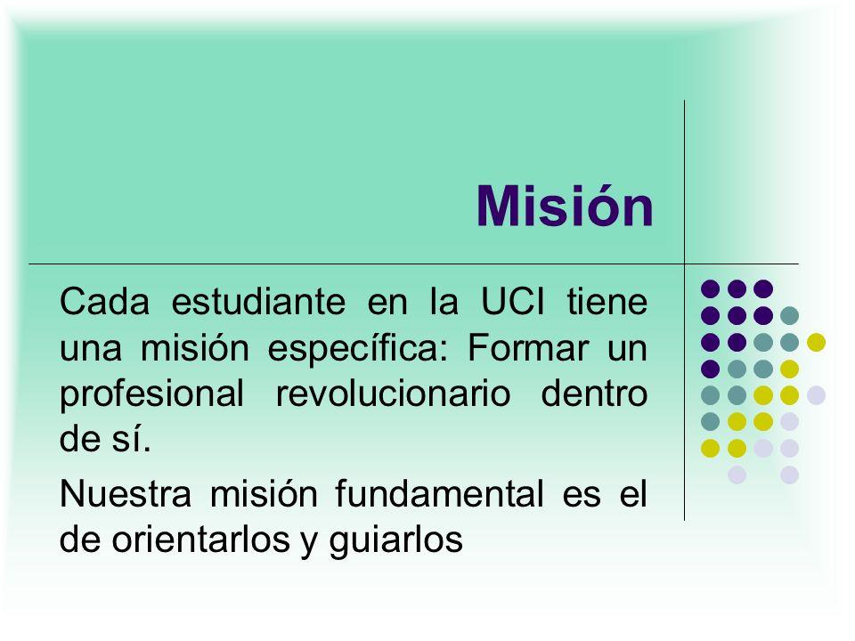 Misión Cada estudiante en la UCI tiene una misión específica: Formar un profesional revolucionario dentro de sí. Nuestra misión fundamental es el de o