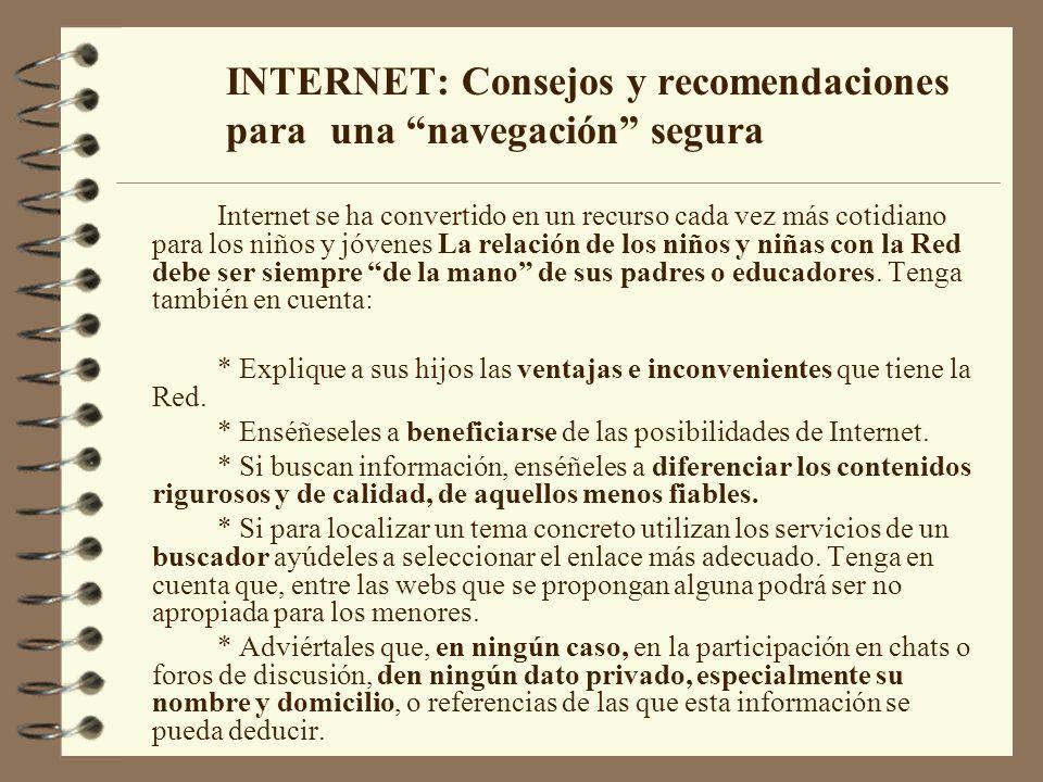 INTERNET: Consejos y recomendaciones para una navegación segura Internet se ha convertido en un recurso cada vez más cotidiano para los niños y jóvene