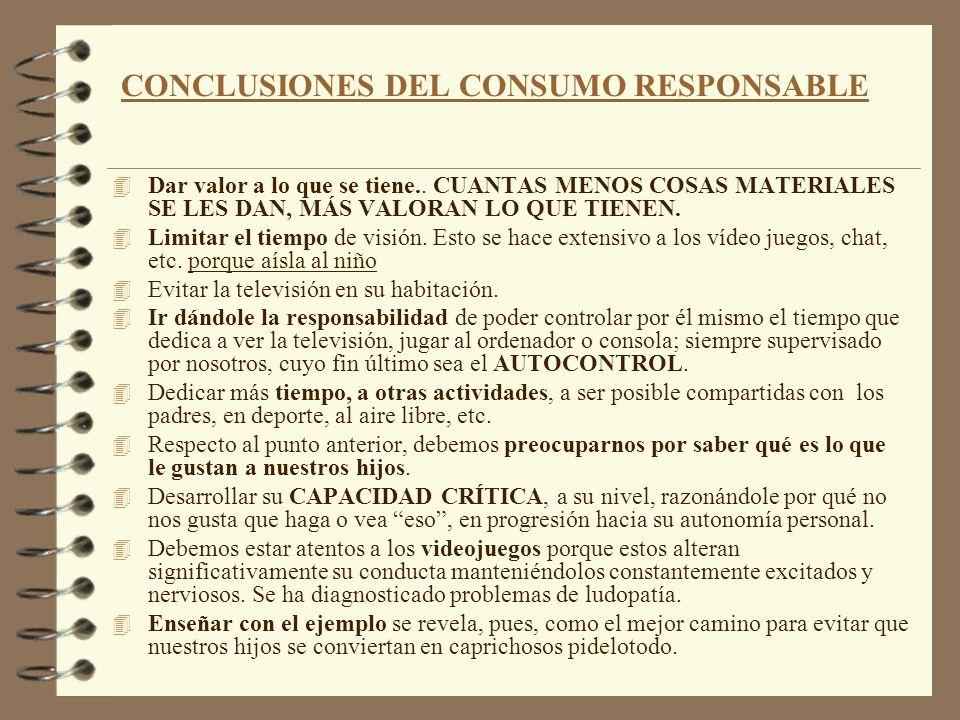 CONCLUSIONES DEL CONSUMO RESPONSABLE 4 Dar valor a lo que se tiene.. CUANTAS MENOS COSAS MATERIALES SE LES DAN, MÁS VALORAN LO QUE TIENEN. 4 Limitar e