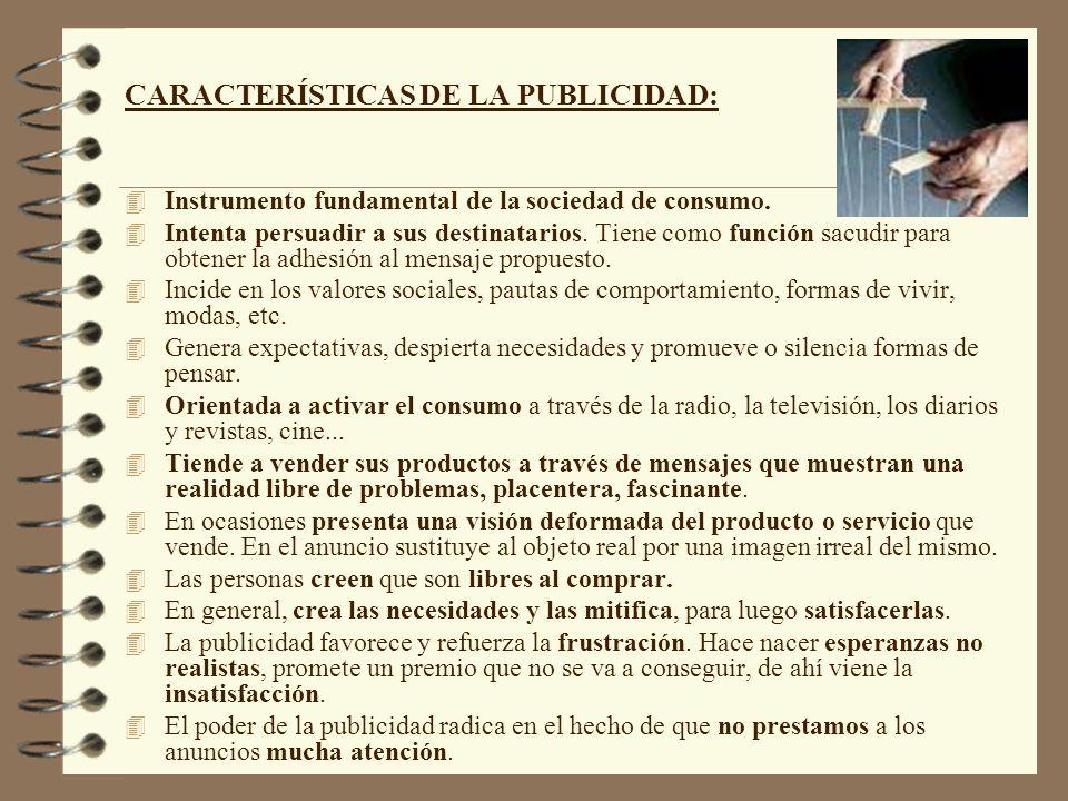 CARACTERÍSTICAS DE LA PUBLICIDAD: 4 Instrumento fundamental de la sociedad de consumo. 4 Intenta persuadir a sus destinatarios. Tiene como función sac