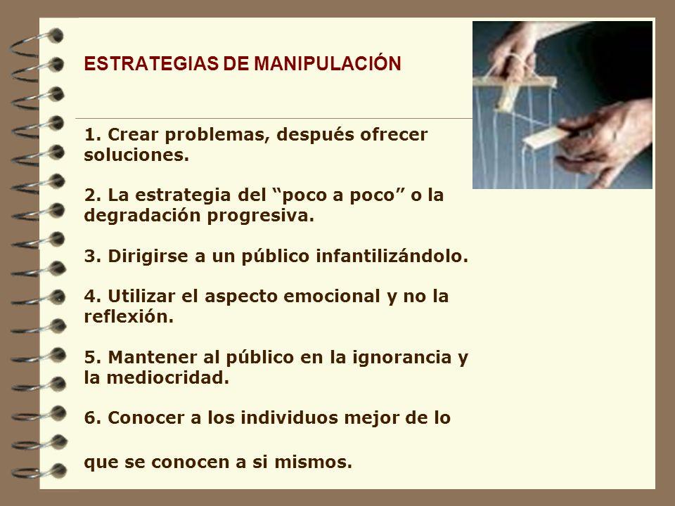 ESTRATEGIAS DE MANIPULACIÓN 1.Crear problemas, después ofrecer soluciones.