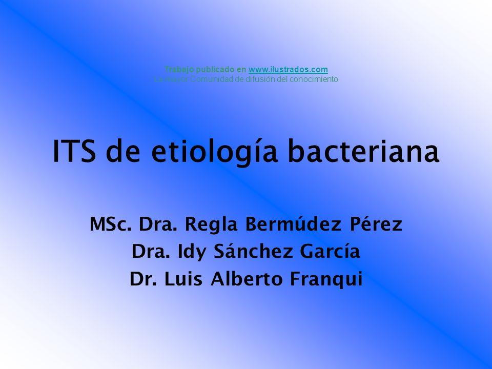ITS de etiología bacteriana MSc. Dra. Regla Bermúdez Pérez Dra. Idy Sánchez García Dr. Luis Alberto Franqui Trabajo publicado en www.ilustrados.comwww