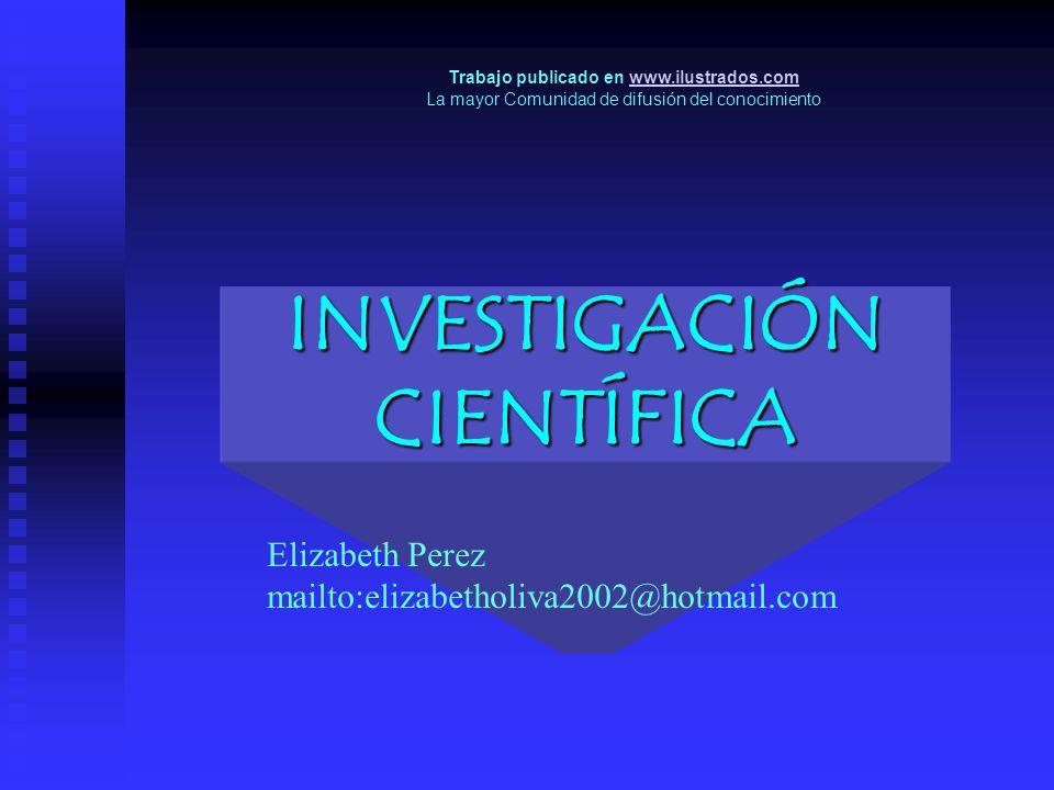 INVESTIGACIÓN CIENTÍFICA Elizabeth Perez mailto:elizabetholiva2002@hotmail.com Trabajo publicado en www.ilustrados.comwww.ilustrados.com La mayor Comu