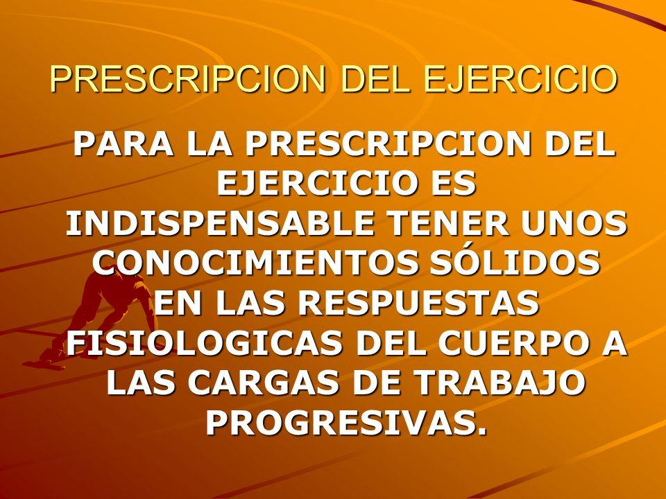 PRESCRIPCION DEL EJERCICIO RELACION ENTRE INTENSIDAD Y DURACION: -A BAJA INTENSIDAD MAYOR DURACION.