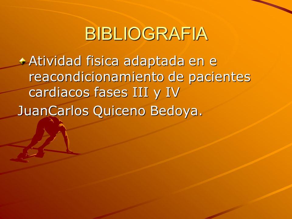 BIBLIOGRAFIA Atividad fisica adaptada en e reacondicionamiento de pacientes cardiacos fases III y IV JuanCarlos Quiceno Bedoya.