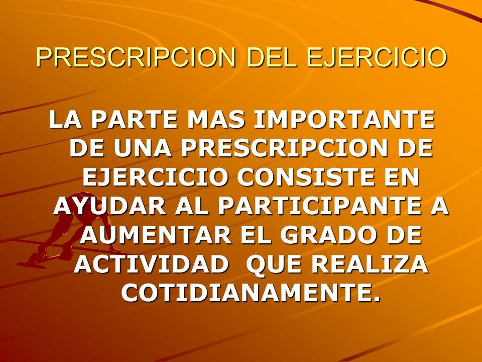 PRESCRIPCION DEL EJERCICIO A LA HORA DE REDACTAR UNA PRESCRIPCION DE EJERCICIO HAY QUE TENER EN CUENTA ESTOS PUNTOS PRINCIPALMENTE: -FRECUENCIA.-INTENSIDAD.-DURACION.-MODO.-PROGRESION.