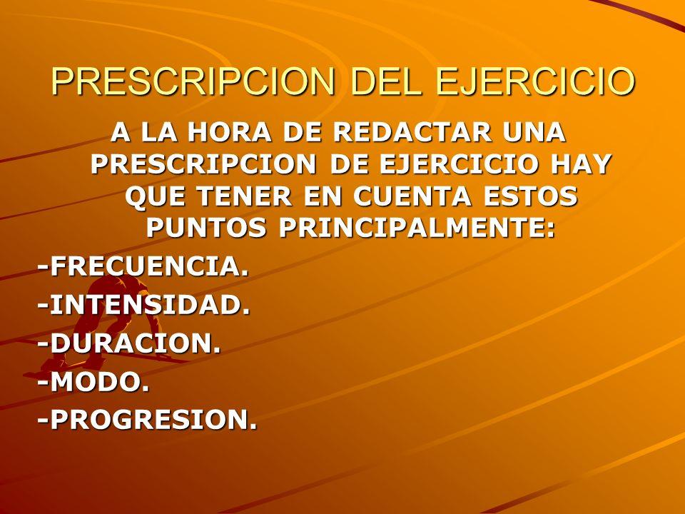 PRESCRIPCION DEL EJERCICIO A LA HORA DE REDACTAR UNA PRESCRIPCION DE EJERCICIO HAY QUE TENER EN CUENTA ESTOS PUNTOS PRINCIPALMENTE: -FRECUENCIA.-INTEN