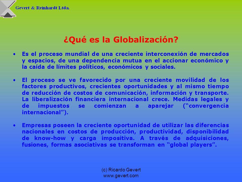(c) Ricardo Gevert www.gevert.com ¿Qué es la Globalización? Es el proceso mundial de una creciente interconexión de mercados y espacios, de una depend