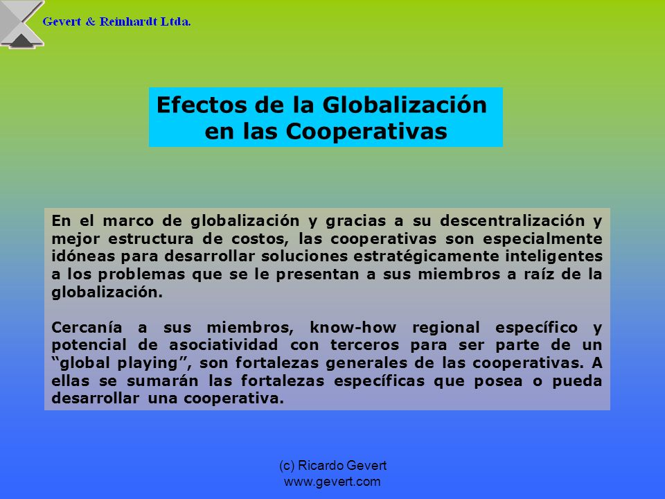(c) Ricardo Gevert www.gevert.com En el marco de globalización y gracias a su descentralización y mejor estructura de costos, las cooperativas son esp