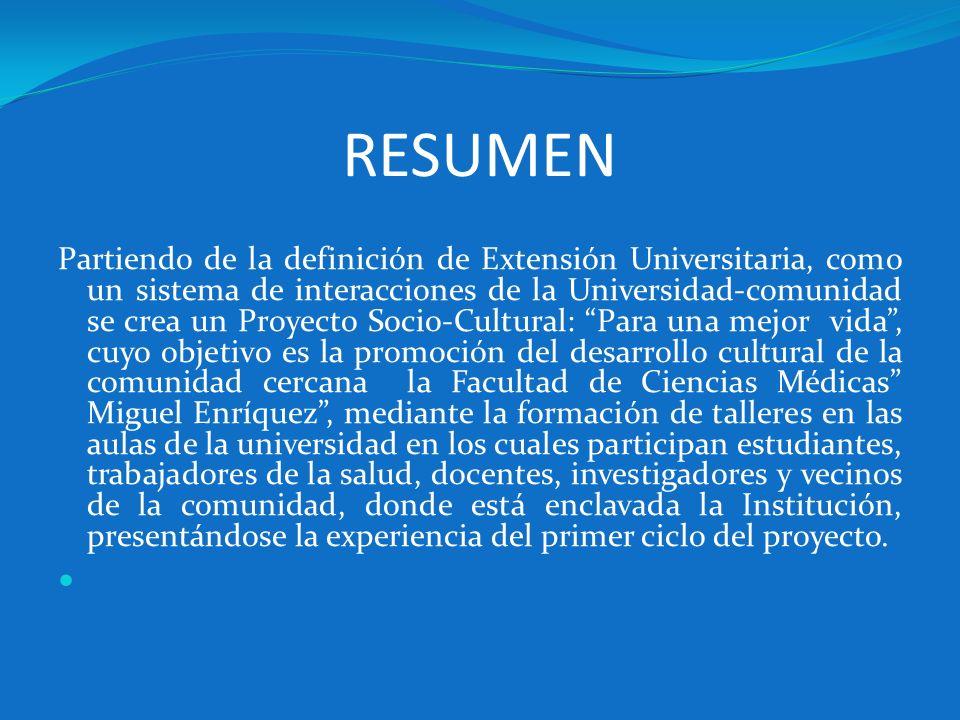 RESUMEN Partiendo de la definición de Extensión Universitaria, como un sistema de interacciones de la Universidad-comunidad se crea un Proyecto Socio-