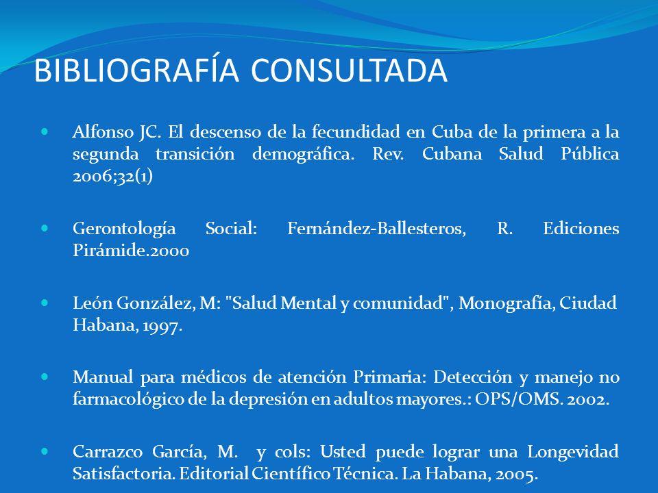 BIBLIOGRAFÍA CONSULTADA Alfonso JC. El descenso de la fecundidad en Cuba de la primera a la segunda transición demográfica. Rev. Cubana Salud Pública