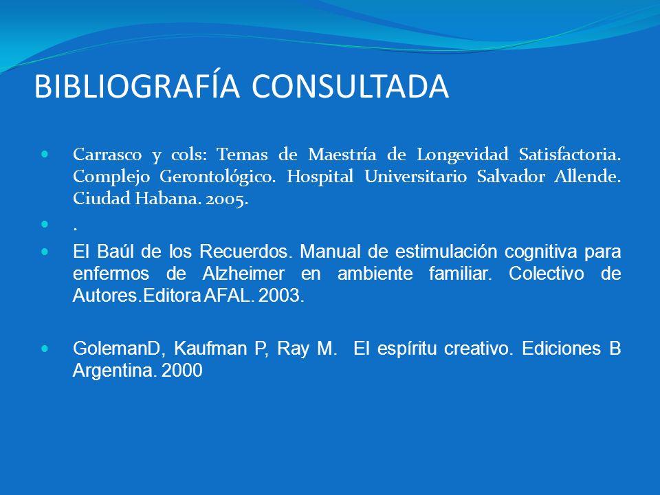 BIBLIOGRAFÍA CONSULTADA Carrasco y cols: Temas de Maestría de Longevidad Satisfactoria. Complejo Gerontológico. Hospital Universitario Salvador Allend