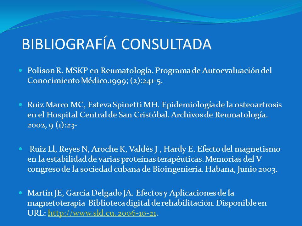 BIBLIOGRAFÍA CONSULTADA Polison R. MSKP en Reumatología. Programa de Autoevaluación del Conocimiento Médico.1999; (2):241-5. Ruiz Marco MC, Esteva Spi