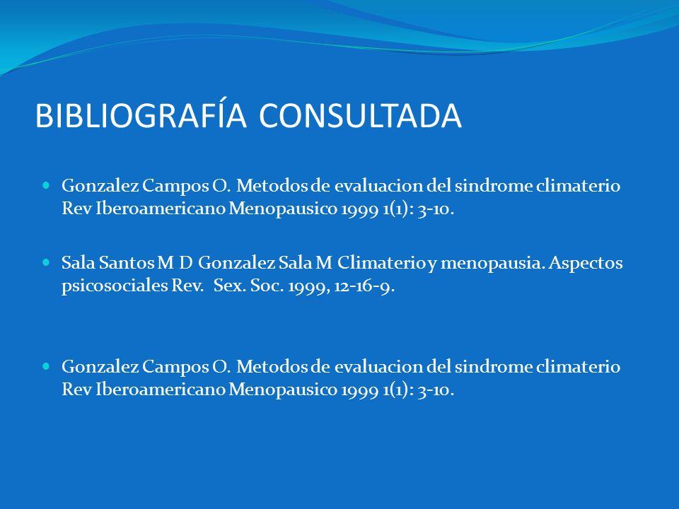 BIBLIOGRAFÍA CONSULTADA Gonzalez Campos O. Metodos de evaluacion del sindrome climaterio Rev Iberoamericano Menopausico 1999 1(1): 3-10. Sala Santos M