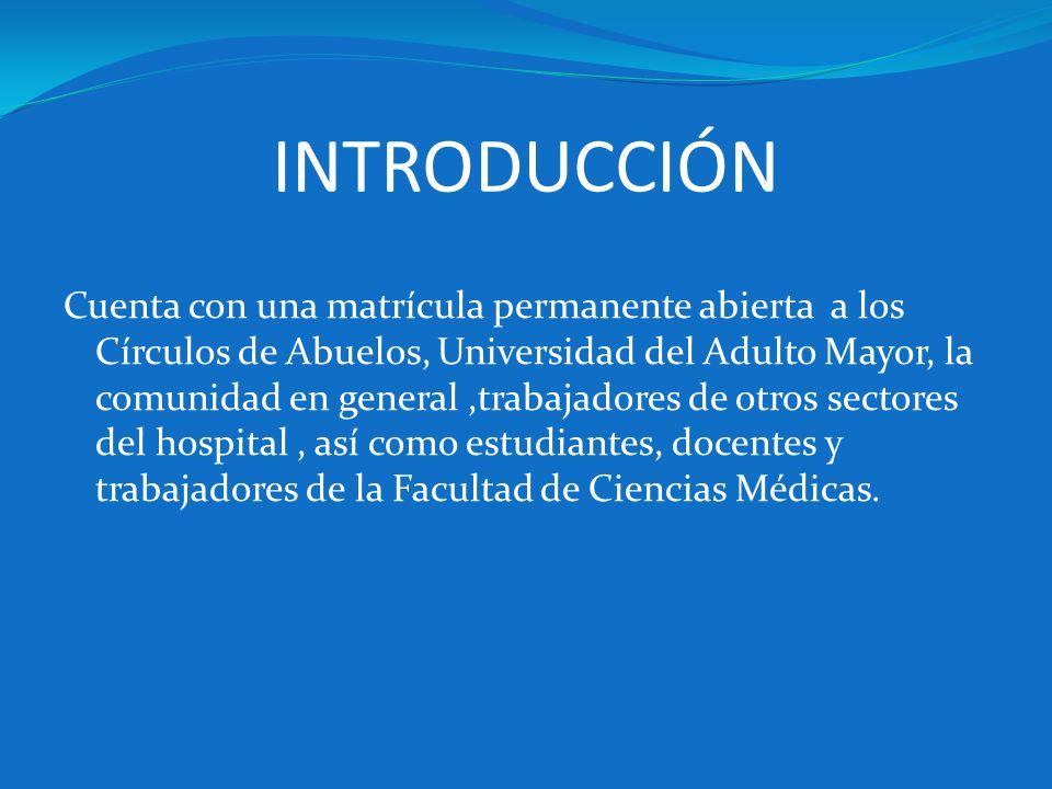 INTRODUCCIÓN Cuenta con una matrícula permanente abierta a los Círculos de Abuelos, Universidad del Adulto Mayor, la comunidad en general,trabajadores