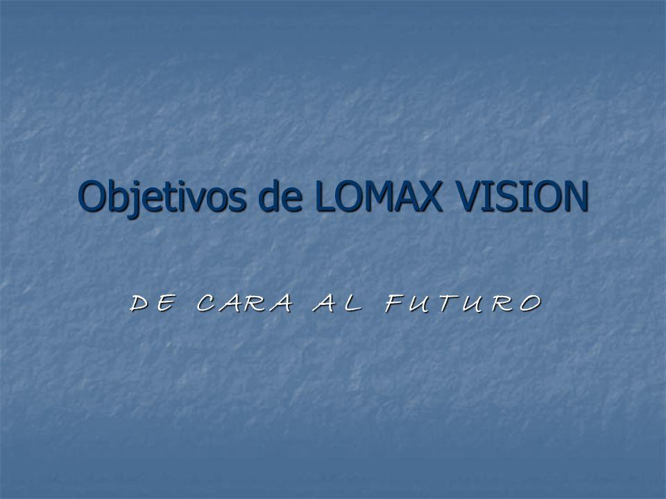 Objetivos de LOMAX VISION D E C AR A A L F U T U R O